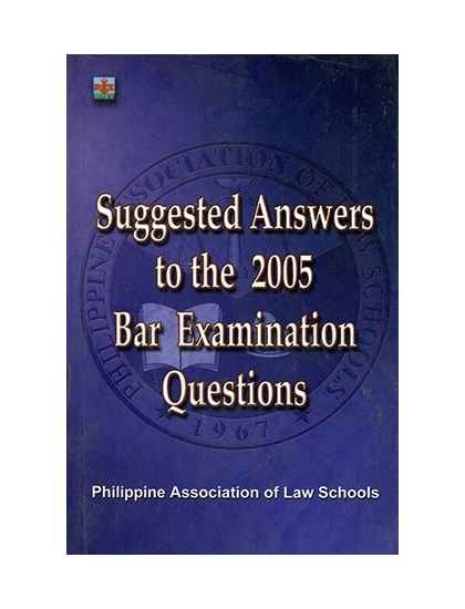 PALS Suggested Answers to the 2005 Bar Examinations