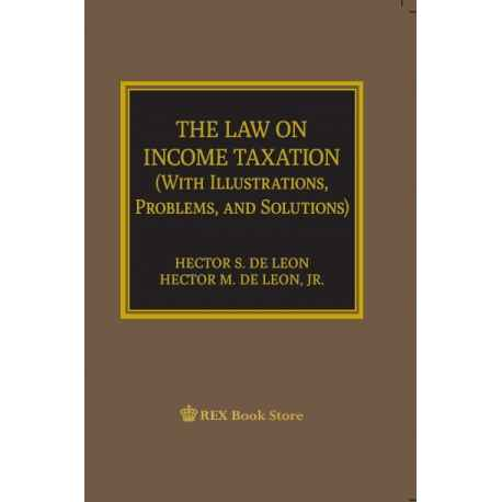 The Law on Income Taxation (With Illustrations,Problems and Solutions)