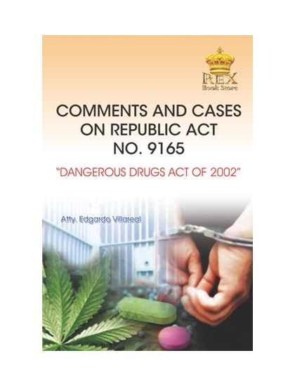 """Comments and Cases on Republic Act No. 9165 """"Dangerous Drugs Act of 2002"""""""