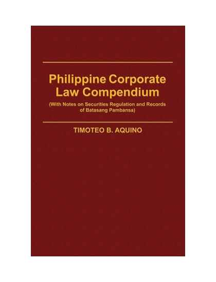 Philippine Corporate Law Compendium (With Notes on Security Regulation and Records of BP)