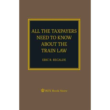 All the Taxpayers Need to Know About the TRAIN Law (Paper Bound)