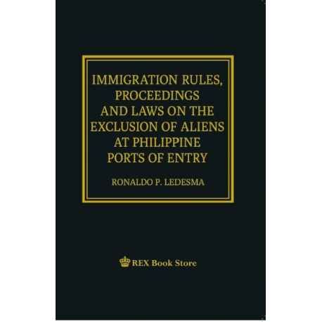 Immigration Rules, Proceedings and Laws on the Exclusion of Aliens at Phil Ports of Entry (20185 Edition) Cloth Bound