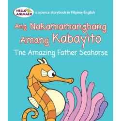 Ang Nakamamanghang Amang Kabayito The Amazing Father Seahorse (Small Book)