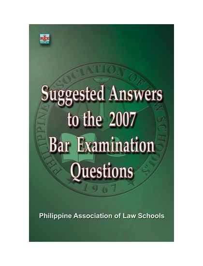 PALS Suggested Answers to the 2007 Bar Examinations
