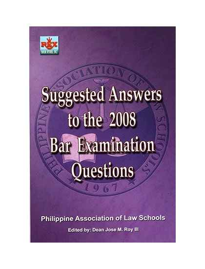 Law Book PALS Suggested Answers to the 2008 Bar Examinations